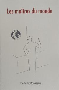 Res-Publica Les maitres du monde Dominic Rousseau