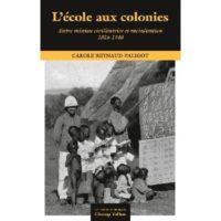 L'école Aux Colonies Entre Mission, Civilisatrice Et Racialisation 1816-1940